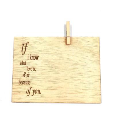 """Ξύλινη κάρτα """" IF I KNOW WHAT LOVE IS , IT IS BECOUSE OF YOU"""""""