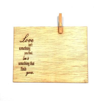 """Ξύλινη κάρτα  """" Love isn't something you find """""""